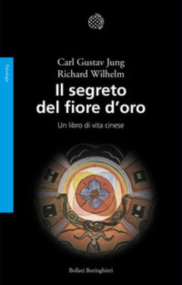 Il segreto del fiore d'oro. Un libro di vita cinese - Carl Gustav Jung   Jonathanterrington.com
