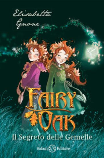 Il segreto delle gemelle. Fairy Oak. 1. - Elisabetta Gnone |