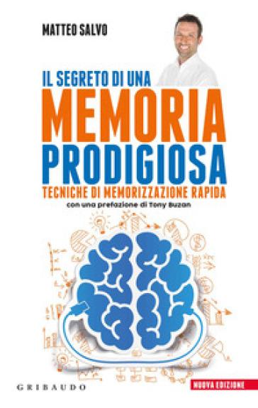 Il segreto di una memoria prodigiosa. Tecniche di memorizzazione rapida - Matteo Salvo | Rochesterscifianimecon.com