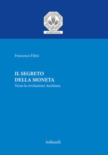 Il segreto della moneta. Verso la rivoluzione auritiana - Francesco Filini pdf epub