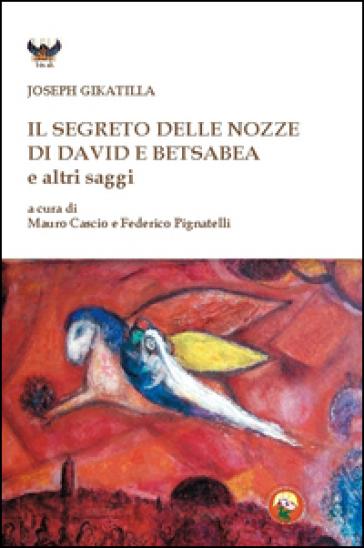 Il segreto delle nozze di David e Betsabea e altri saggi - Joseph Gikatilla |
