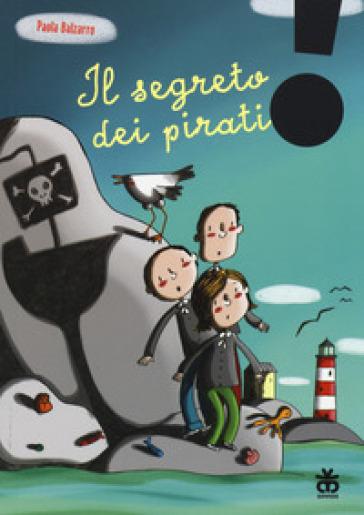 Il segreto dei pirati. Ediz. a colori - Paola Balzarro |