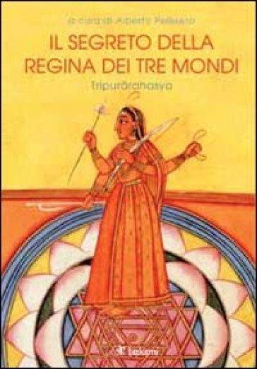 Il segreto della regina dei tre mondi. Tipurarahasya - Alberto Pelissero  