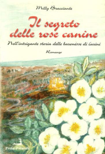 Il segreto delle rose canine nell'intrigante storia delle baronesse di Carini - Milly Bracciante |