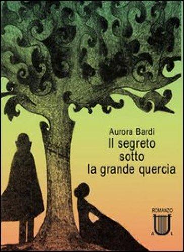 Il segreto sotto la grande quercia - Aurora Bardi | Kritjur.org