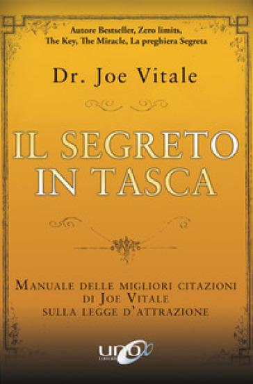 Il segreto in tasca. Manuale delle migliori citazioni di Joe Vitale sulla legge d'attrazione - Joe Vitale | Thecosgala.com