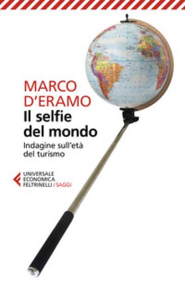 Il selfie del mondo. Indagine sull'età del turismo - Marco D'Eramo pdf epub