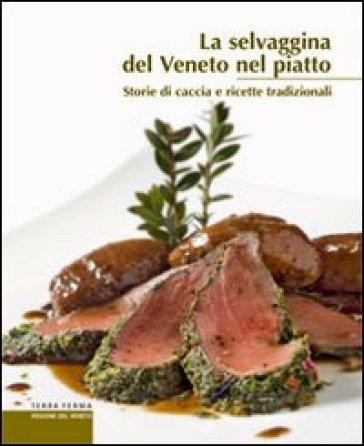 La selvaggina del Veneto nel piatto - Amedeo Sandri |