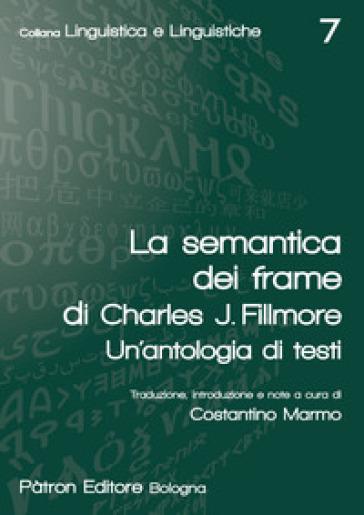 La semantica dei frame di Charles J. Fillmore. Un'antologia di testi - Charles J. Fillmore   Thecosgala.com