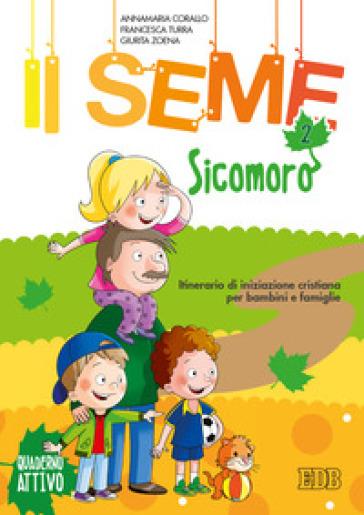 Il seme. Itinerario di iniziazione cristiana per bambini e famiglie. Ediz. a colori. 2: Sicomoro. Quaderno attivo - Annamaria Corallo |