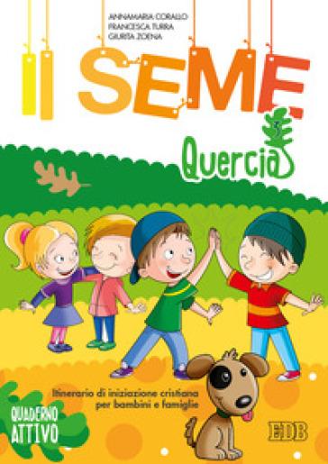 Il seme. Itinerario di iniziazione cristiana per bambini e famiglie. Ediz. a colori. 3: Quercia. Quaderno attivo - Annamaria Corallo |