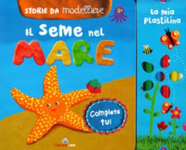Il seme del mare. Storie da modellare. Ediz. a colori. Con gadget - Antonietta Manca | Jonathanterrington.com