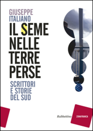 Il seme nelle terre perse. Scrittori e storie del sud - Giuseppe Italiano | Rochesterscifianimecon.com