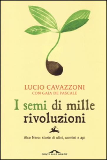 I semi di mille rivoluzioni. Alce Nero: storie di ulivi, uomini e api - Lucio Cavazzoni   Jonathanterrington.com