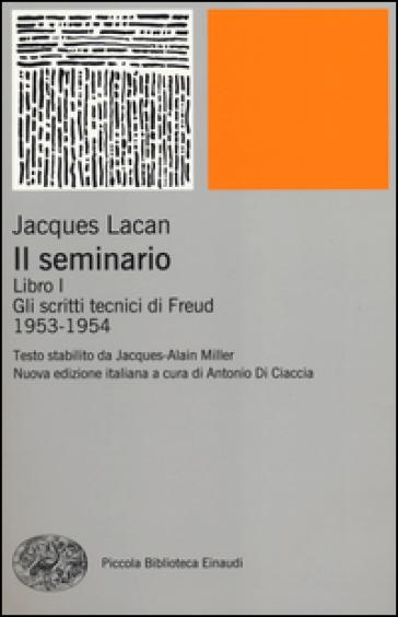 Il seminario. Libro I. Gli scritti tecnici di Freud (1953-1954) - Jacques Lacan |