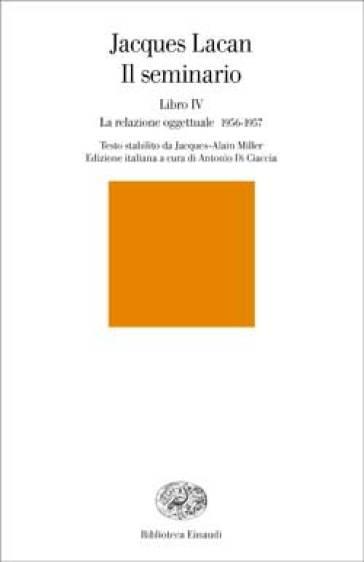 Il seminario. Libro IV. La relazione oggettuale 1956-1957 - Jacques Lacan  