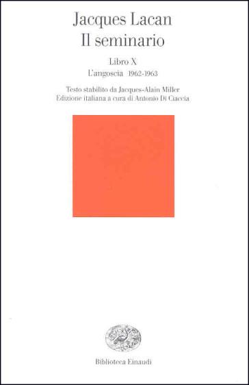 Il seminario. Libro X. L'angoscia 1962-1963 - Jacques Lacan |