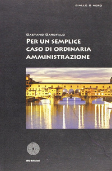 Per un semplice caso di ordinaria amministrazione - Gaetano Garofalo |