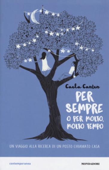 Per sempre o per molto, molto tempo - Caela Carter |