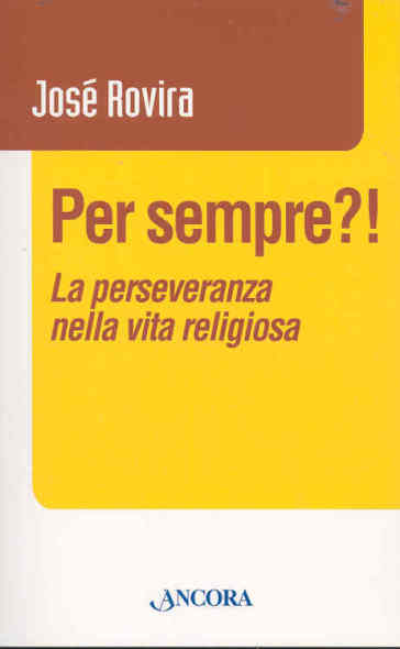 Per sempre?! La perseveranza nella vita religiosa