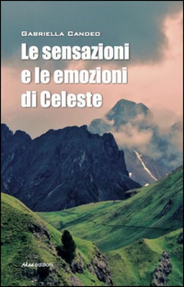 Le sensazioni e le emozioni di Celeste - Gabriella Candeo |