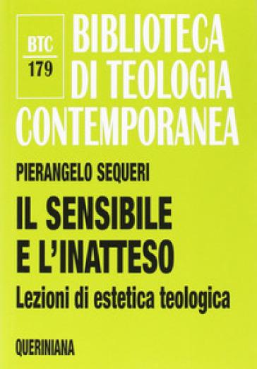 Il sensibile e l'inatteso. Lezioni di estetica teologica - Pierangelo Sequeri | Rochesterscifianimecon.com