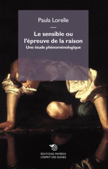 Le sensible ou l'epreuve de la raison. Une étude phénoménologique - Paula Lorelle   Jonathanterrington.com