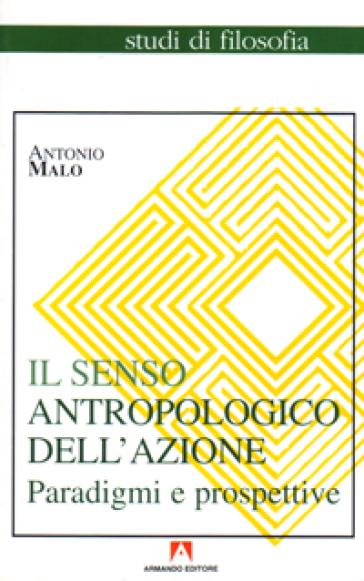Il senso antropologico dell'azione - Antonio Malo |