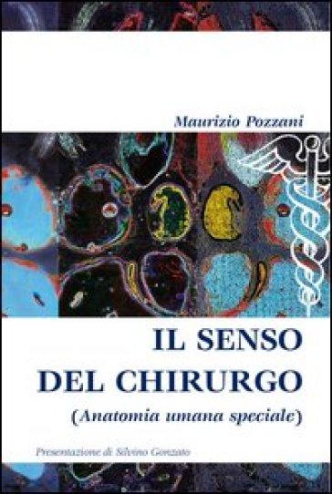 Il senso del chirurgo (anatomia umana speciale) - Maurizio Pozzani |