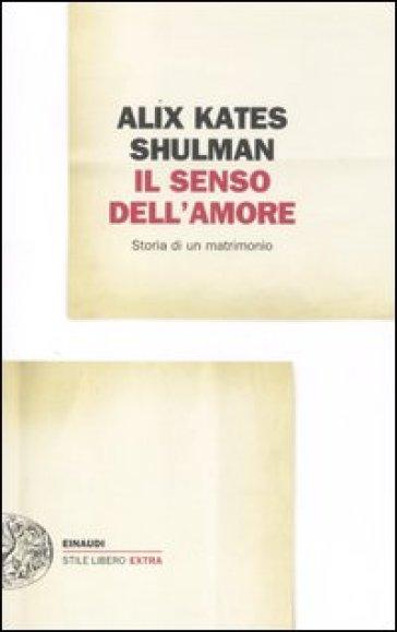 Il senso dell'amore. Storia di un matrimonio - Alix K. Shulman   Kritjur.org