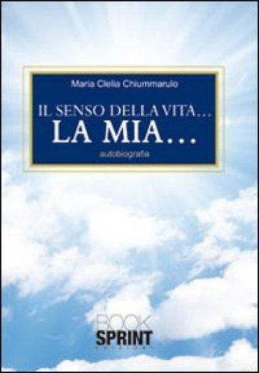 Il senso della vita... La mia... - M. Clelia Chiummarulo | Kritjur.org