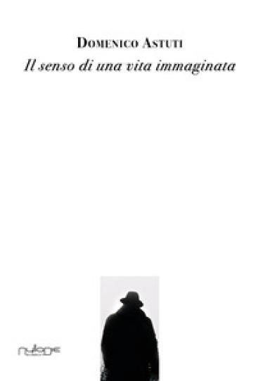 Il senso di una vita immaginata - Domenico Astuti | Kritjur.org