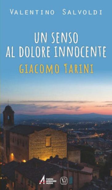 Un senso al dolore innocente. Giocomo Tarini - Valentino Salvoldi | Kritjur.org