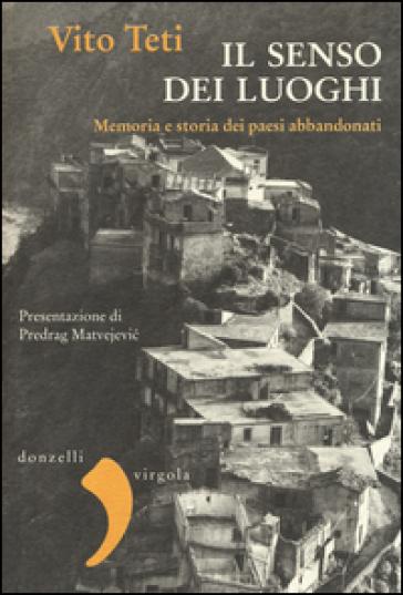 Il senso dei luoghi. Memoria e storia dei paesi abbandonati - Vito Teti pdf epub