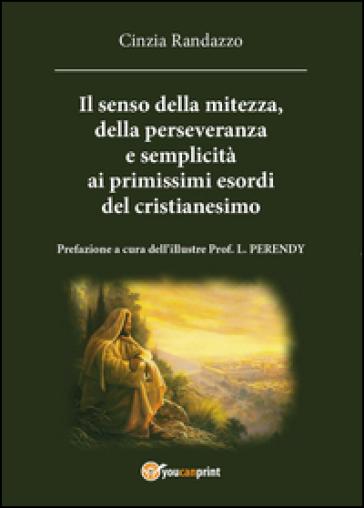 Il senso della mitezza, della perseveranza e semplicità ai primissimi esordi del cristianesimo - Cinzia Randazzo |