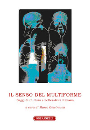 Il senso del multiforme. Saggi di cultura e letteratura italiana - Marco Giacintucci   Kritjur.org