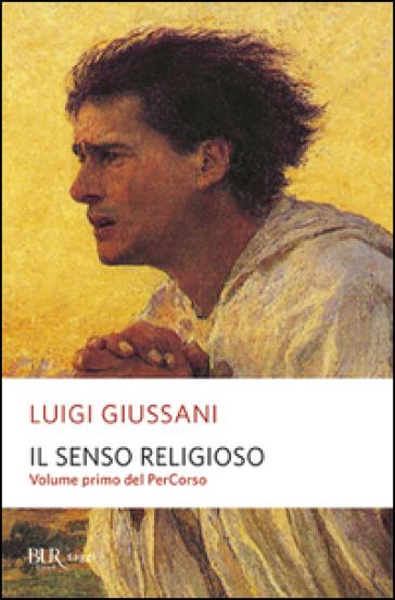 Il senso religioso. Volume primo del PerCorso - Luigi Giussani |
