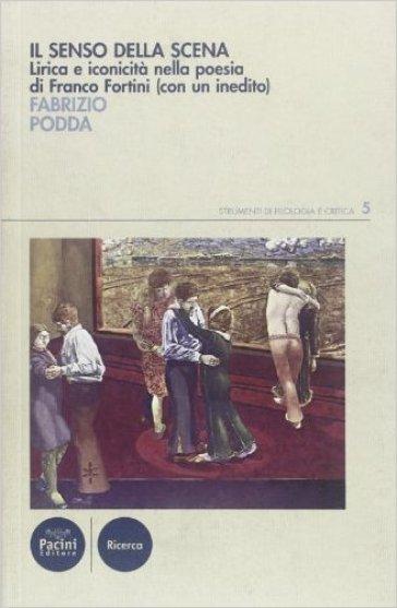 Il senso della scena. Lirica e iconicità nella poesia di Franco Fortini - Fabrizio Podda | Rochesterscifianimecon.com