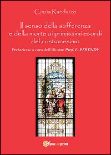 Il senso della sofferenza e della morte ai primissimi esordi del cristianesimo - Cinzia Randazzo | Kritjur.org