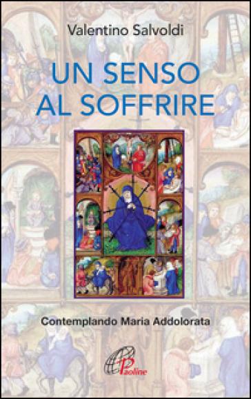 Un senso al soffrire. Contemplando Maria Addolorata - Valentino Salvoldi   Jonathanterrington.com