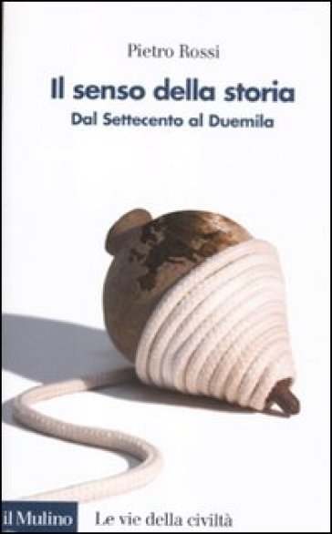 Il senso della storia. Dal Settecento al Duemila - Pietro Rossi |