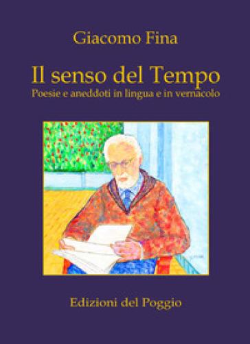 Il senso del tempo. Poesie e aneddoti in lingua e in vernacolo - Giacomo Fina |