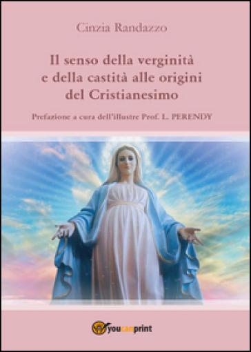 Il senso della verginità e della castità alle origini del cristianesimo - Cinzia Randazzo | Kritjur.org