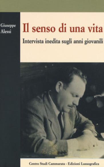 Il senso di una vita. Intervista inedita sugli anni giovanili - Giuseppe Alessi |