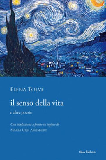 Il senso della vita e altre poesie. Testo inglese a fronte - Elena Tolve  