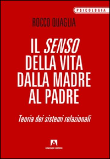 Il senso della vita: dalla madre al padre. Teoria dei sistemi relazionali - Rocco Quaglia pdf epub