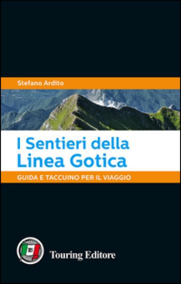 I sentieri della Linea Gotica. Guida e taccuino per il viaggio - Stefano Ardito  