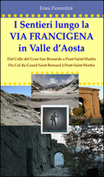 I sentieri lungo la via Francigena in Valle d'Aosta. Ediz. multilingue - Enea Fiorentini |