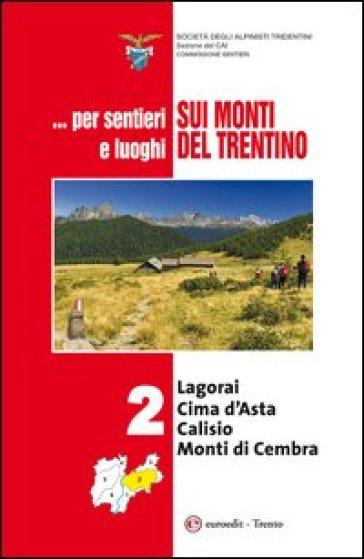 ... Per sentieri e luoghi sui monti del Trentino. 2.Logorai-Cima d'Asta, Calisio e Monti di Cembra