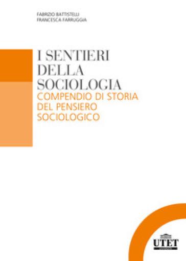 I sentieri della sociologia. Compendio di storia del pensiero sociologico - Fabrizio Battistelli |